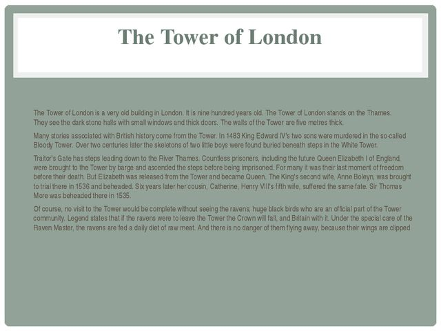 The Tower of London   The Tower of London is a very old building in London. I...