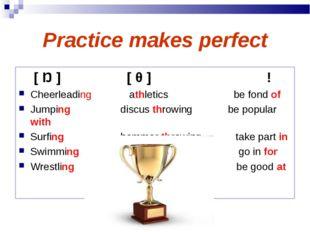 Practice makes perfect [ Ŋ ] [ θ ]! Cheerleading athletics be fond of