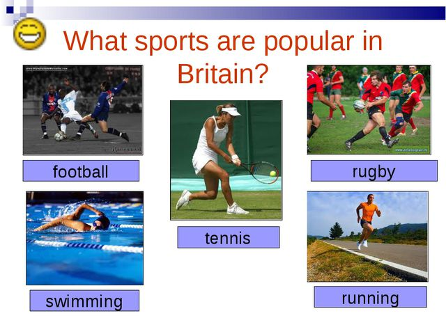 What sports are popular in Britain? football rugby tennis swimming running