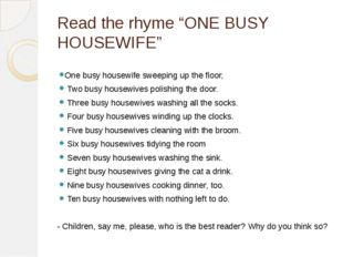 """Read the rhyme """"ONE BUSY HOUSEWIFE"""" One busy housewife sweeping up the floor,"""