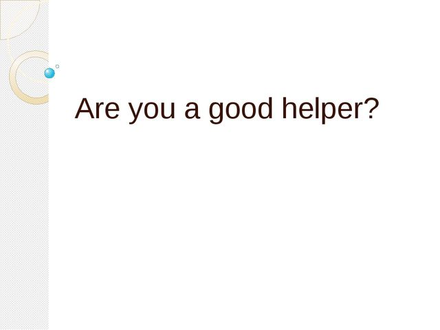 Are you a good helper?