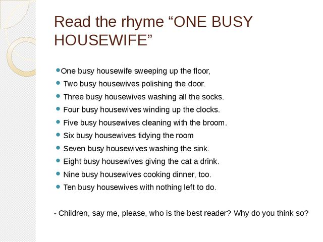 """Read the rhyme """"ONE BUSY HOUSEWIFE"""" One busy housewife sweeping up the floor,..."""