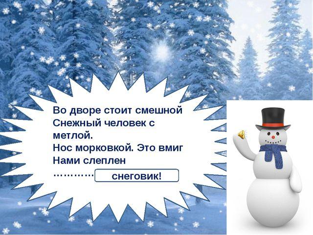 Во дворе стоит смешной Снежный человек с метлой. Нос морковкой. Это вмиг Нам...