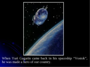"""When Yuri Gagarin came back in his spaceship """"Vostok"""", he was made a hero of"""
