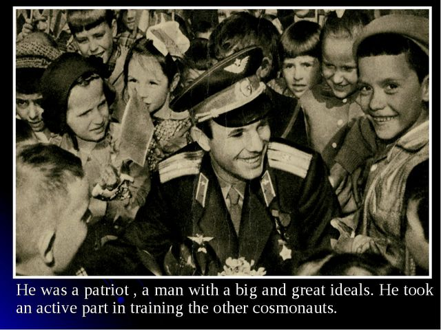 He was a patriot , a man with a big and great ideals. He took an active part...