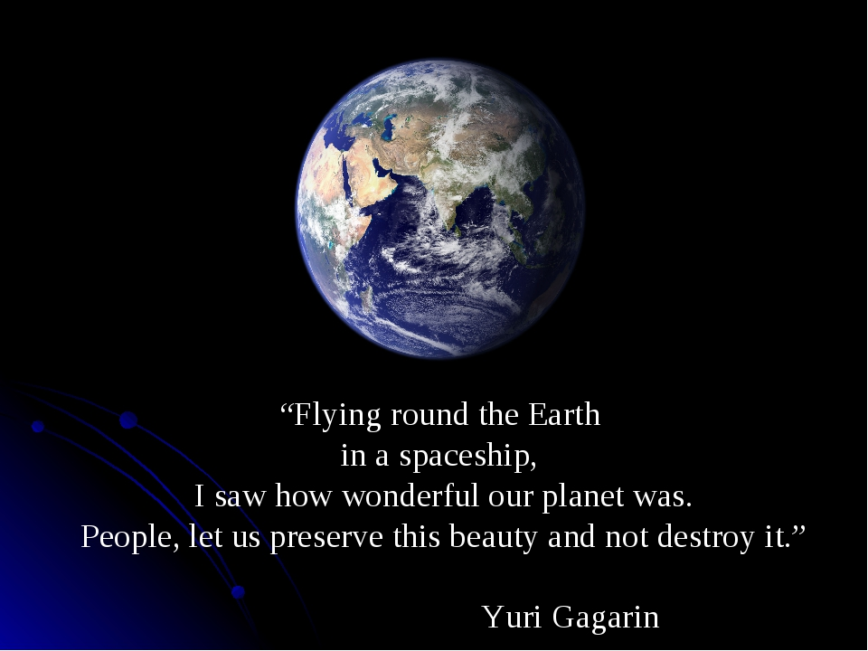"""""""Flying round the Earth in a spaceship, I saw how wonderful our planet was. P..."""