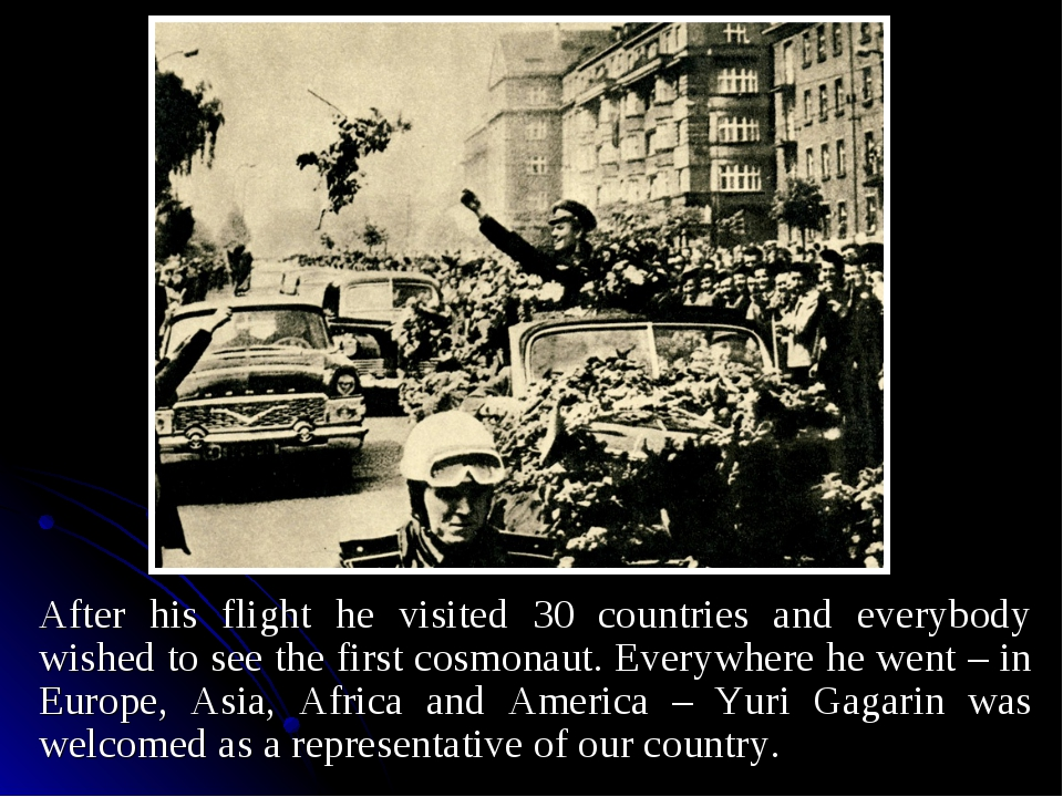 After his flight he visited 30 countries and everybody wished to see the firs...