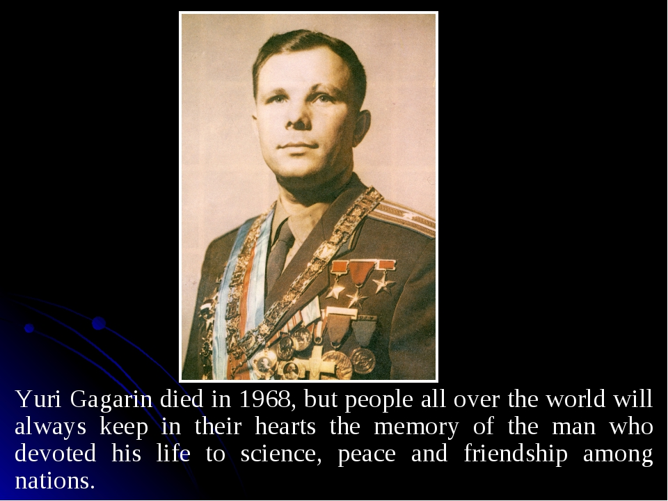 Yuri Gagarin died in 1968, but people all over the world will always keep in...