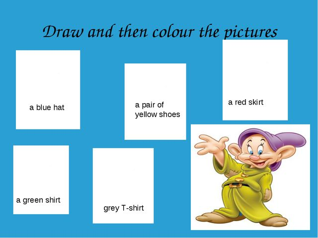 Draw and then colour the pictures a blue hat a pair of yellow shoes a red ski...