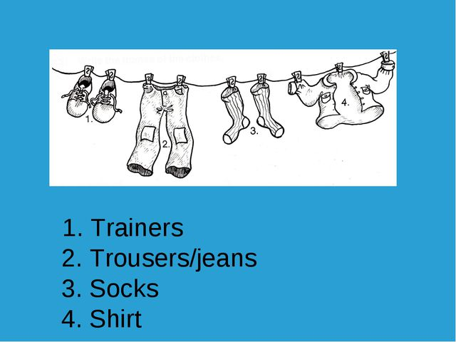 1. Trainers 2. Trousers/jeans 3. Socks 4. Shirt