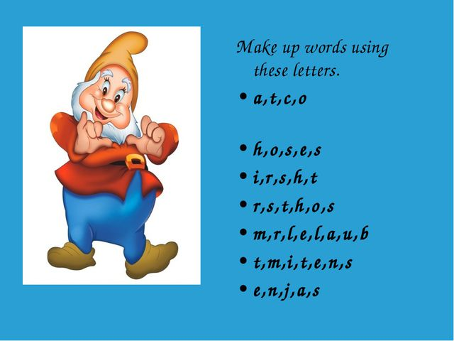 Make up words using these letters. a,t,c,o h,o,s,e,s i,r,s,h,t r,s,t,h,o,s m,...