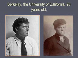 Berkeley, the University of California. 20 years old.