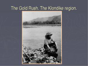 The Gold Rush. The Klondike region.