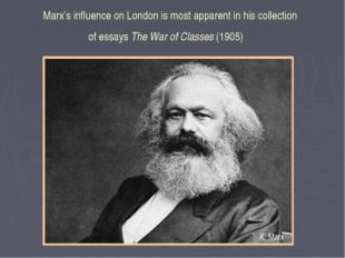 Marx's influence on London is most apparent in his collection of essays The W
