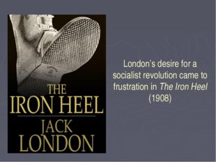 London's desire for a socialist revolution came to frustration in The Iron He