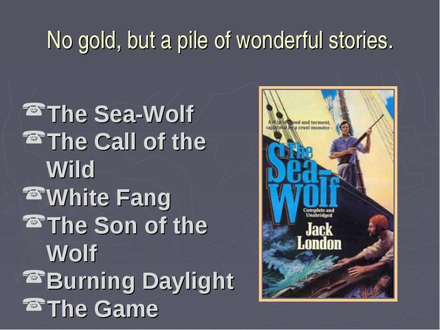 No gold, but a pile of wonderful stories. The Sea-Wolf The Call of the Wild W...
