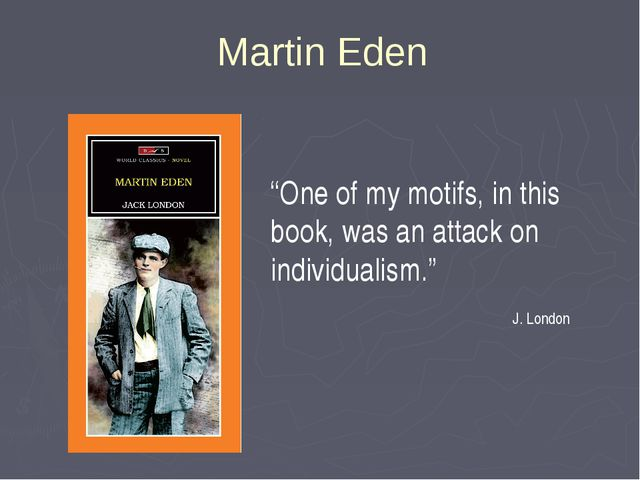 "Martin Eden ""One of my motifs, in this book, was an attack on individualism.""..."