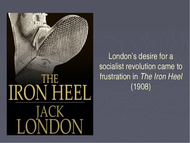London's desire for a socialist revolution came to frustration in The Iron He...