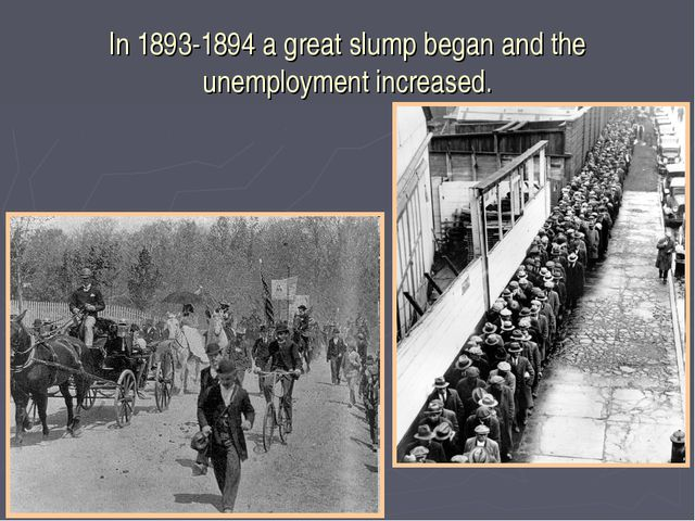 In 1893-1894 a great slump began and the unemployment increased.