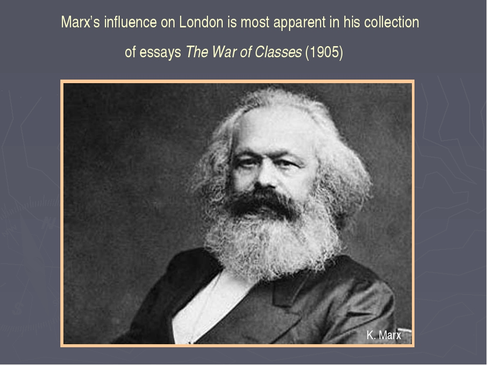 Marx's influence on London is most apparent in his collection of essays The W...