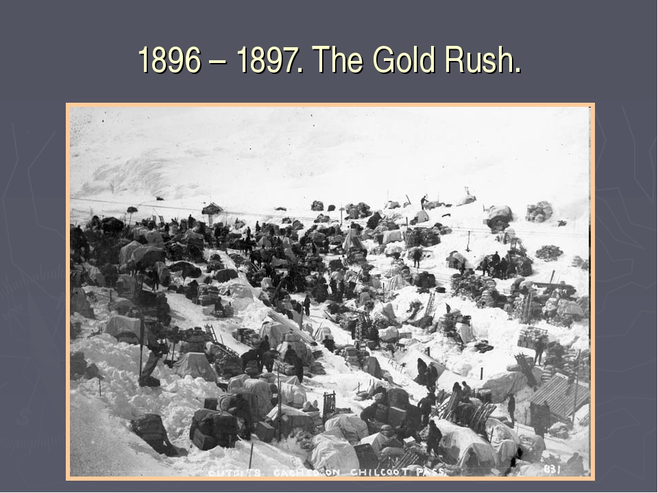 1896 – 1897. The Gold Rush.
