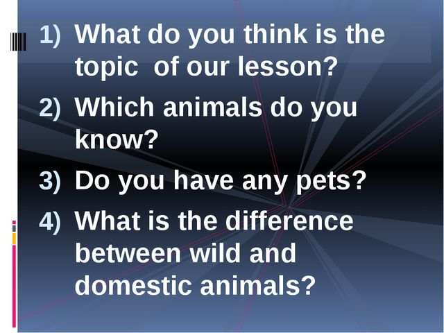 What do you think is the topic of our lesson? Which animals do you know? Do y...