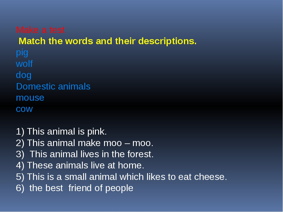 Make a test Match the words and their descriptions. pig wolf dog Domestic ani...