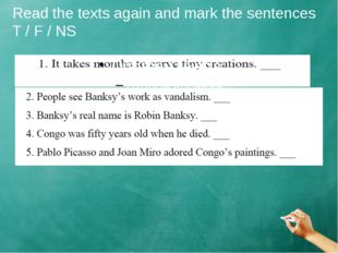 Read the texts again and mark the sentences T / F / NS