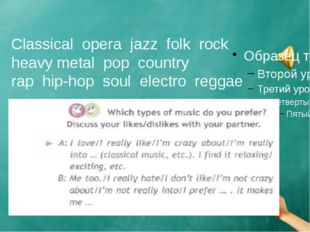 Classical opera jazz folk rock heavy metal pop country rap hip-hop soul elect
