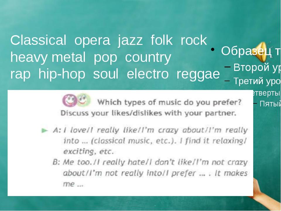 Classical opera jazz folk rock heavy metal pop country rap hip-hop soul elect...