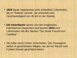 """1829 baute Stephenson eine schnellere Lokomotive, die er """"Rakete"""" nannte. Sie"""