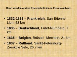 Dann wurden andere Eisenbahnlinien in Europa gebaut. 1832-1833 – Frankreich,