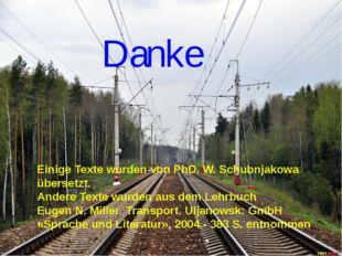 Danke Einige Texte wurden von PhD. W. Schubnjakowa übersetzt. Andere Texte wu