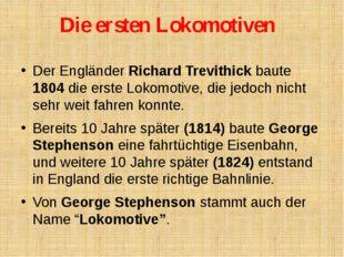 Die ersten Lokomotiven Der Engländer Richard Trevithick baute 1804 die erste