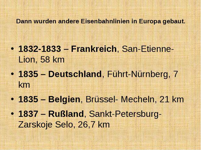 Dann wurden andere Eisenbahnlinien in Europa gebaut. 1832-1833 – Frankreich,...