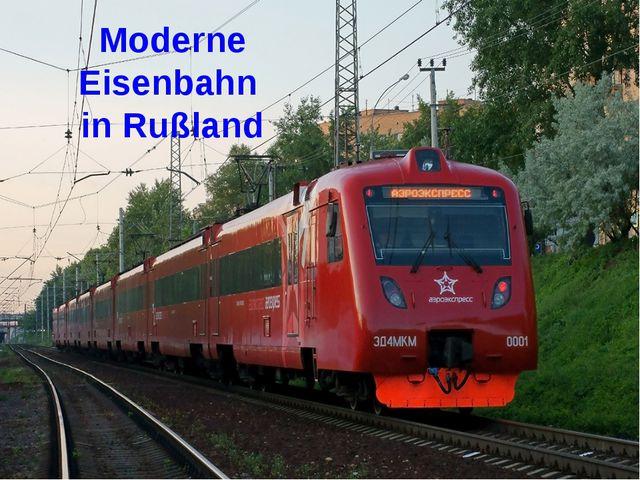 Moderne Eisenbahn in Rußland