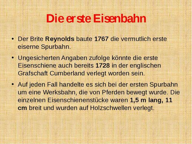 Die erste Eisenbahn Der Brite Reynolds baute 1767 die vermutlich erste eisern...