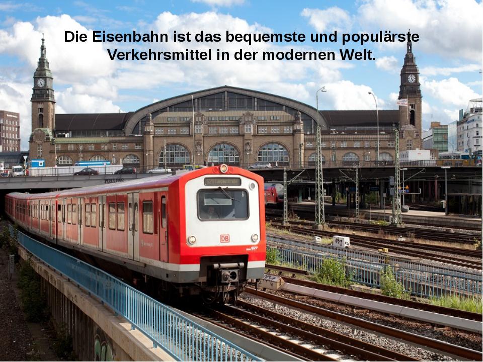 Die Eisenbahn ist das bequemste und populärste Verkehrsmittel in der modernen...