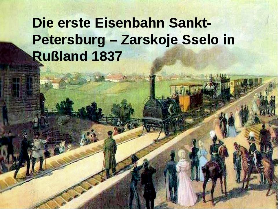 Die erste Eisenbahn Sankt-Petersburg – Zarskoje Sselo in Rußland 1837