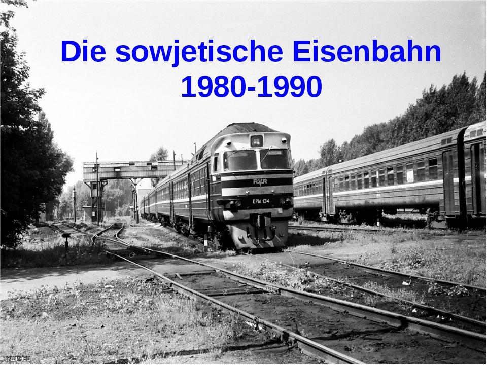 Die sowjetische Eisenbahn 1980-1990