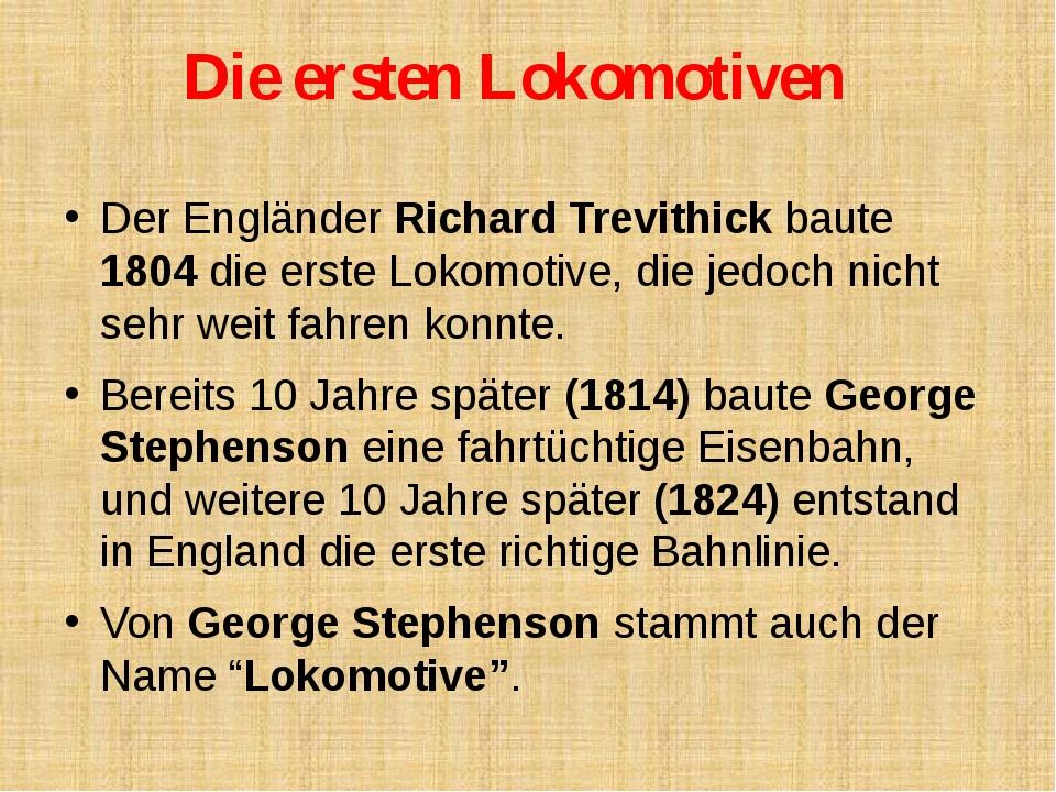 Die ersten Lokomotiven Der Engländer Richard Trevithick baute 1804 die erste...