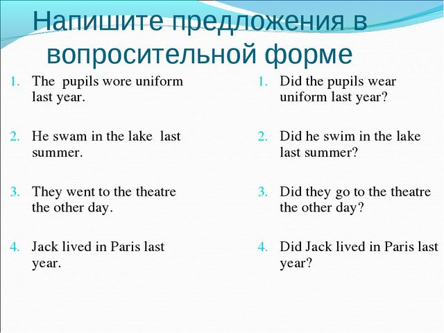 Did the pupils wear uniform last year? Did he swim in the lake last summer? D...