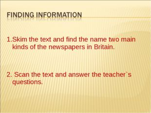 1.Skim the text and find the name two main kinds of the newspapers in Britai