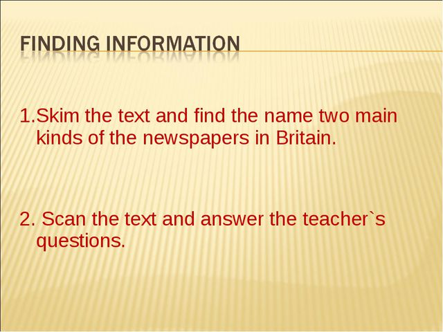 1.Skim the text and find the name two main kinds of the newspapers in Britai...