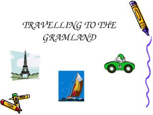 TRAVELLING TO THE GRAMLAND