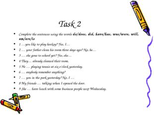 Task 2 Complete the sentences using the words do/does, did, have/has, was/wer