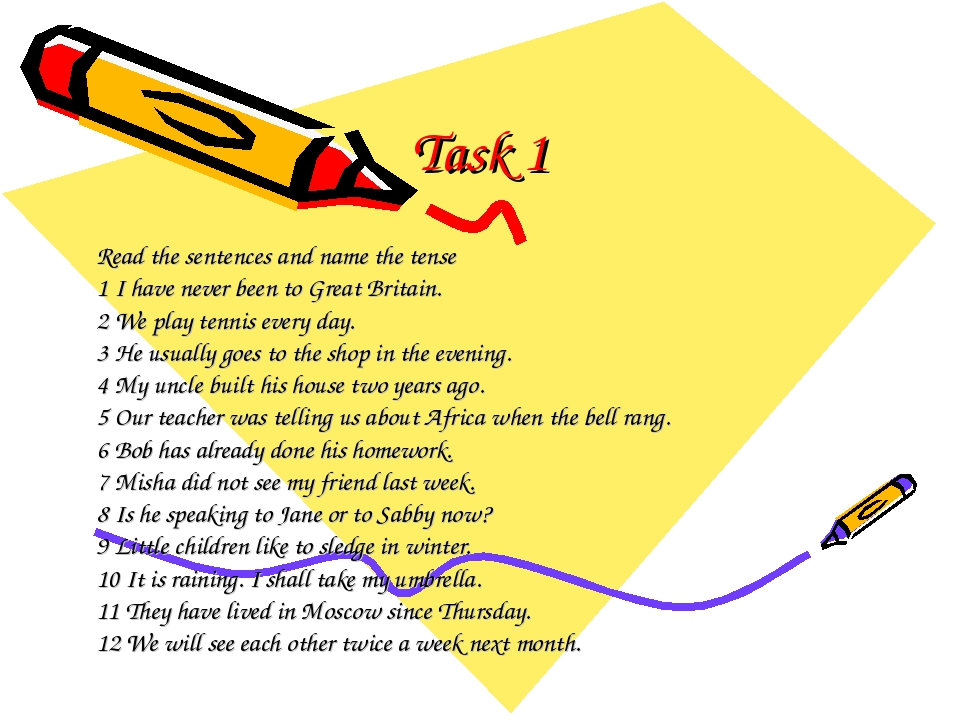 Task 1 Read the sentences and name the tense 1 I have never been to Great Bri...