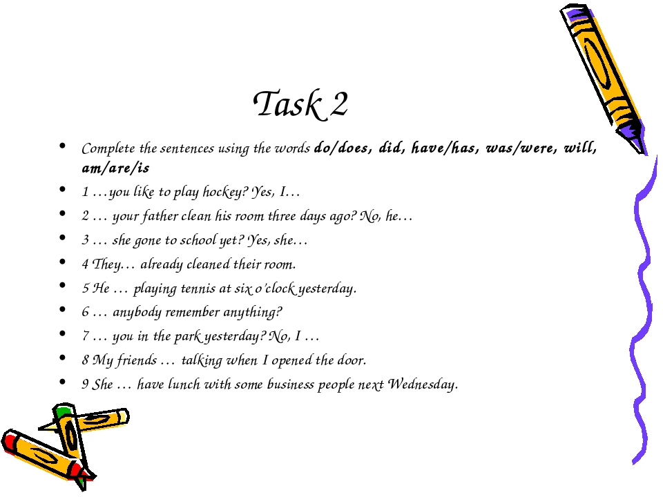 Task 2 Complete the sentences using the words do/does, did, have/has, was/wer...