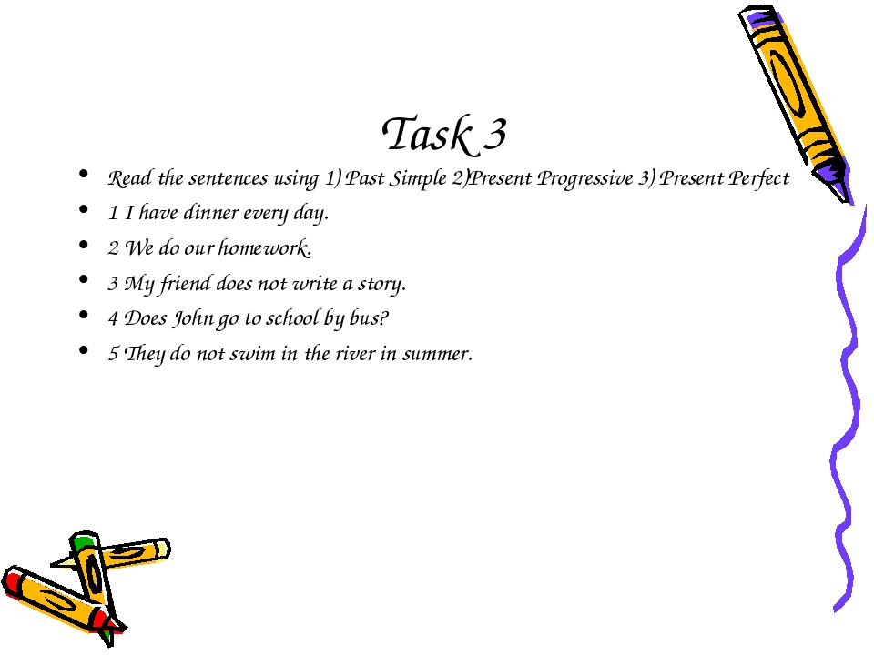 Task 3 Read the sentences using 1) Past Simple 2)Present Progressive 3) Prese...