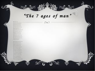 """The 7 ages of man"" All the world`s a stage, And all the men and women merely"
